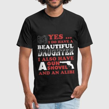 I Have A Beautiful Daughter I Also Have A Gun A Shovel And An Alibi Gun - I also have a gun shovel and an alibi - Fitted Cotton/Poly T-Shirt by Next Level