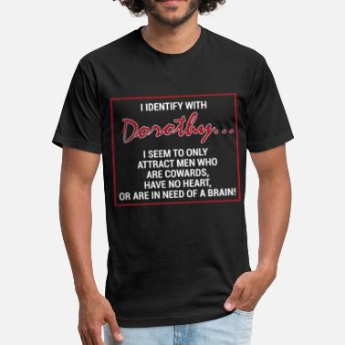 Dorothy Zbornak Dorothy - I seem to only attract men who're cowa - Fitted Cotton/Poly T-Shirt by Next Level
