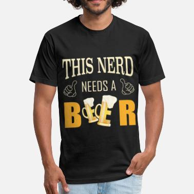 Beer Nerd This nerd needs a beer Nerdy birthday party gift - Fitted Cotton/Poly T-Shirt by Next Level