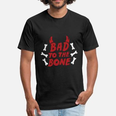 Bad Taste Bad to the bone - Fitted Cotton/Poly T-Shirt by Next Level