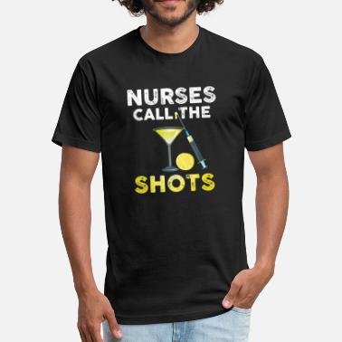 Gift Idea For Nurse NURSE / NURSING: Nurses Call The Shots gift idea - Fitted Cotton/Poly T-Shirt by Next Level