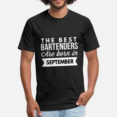 Bartenders Birth Month The best Bartenders are born in September - Fitted Cotton/Poly T-Shirt by Next Level