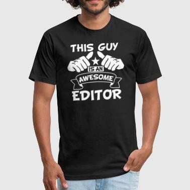 This Guy Is An Awesome Editor - Fitted Cotton/Poly T-Shirt by Next Level