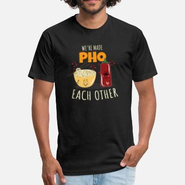 Pho We're Made Pho Each Other - Fitted Cotton/Poly T-Shirt by Next Level