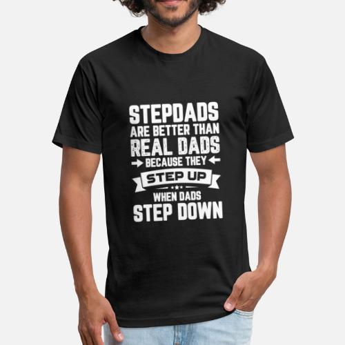 fa676937 Stepdsds Are Better Than Real Dads Because They Step Up by Trending  Originals | Spreadshirt