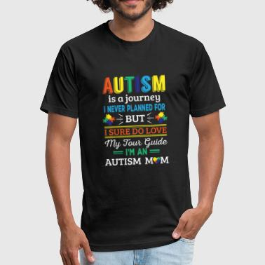 Autism is a journey i never planned Autism Mom - Fitted Cotton/Poly T-Shirt by Next Level