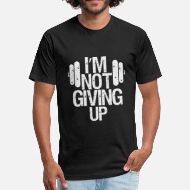 Never Give Up Crossfit Never give up, Crossfit - Fitted Cotton/Poly T-Shirt by Next Level