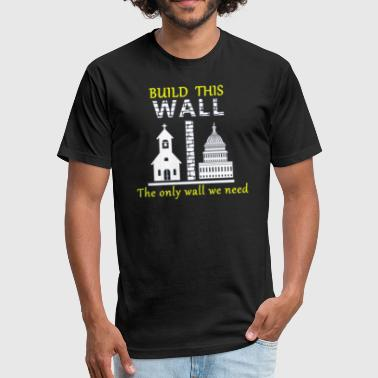 Talk Build This Wall Secularism - Fitted Cotton/Poly T-Shirt by Next Level