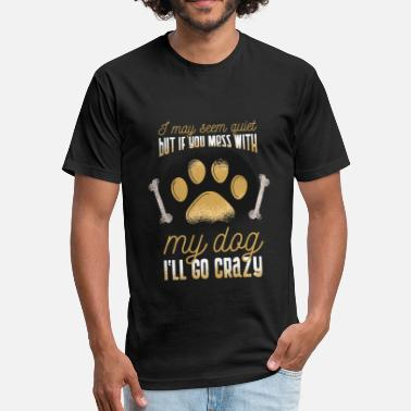 My Dog I'll go Crazy - Fitted Cotton/Poly T-Shirt by Next Level
