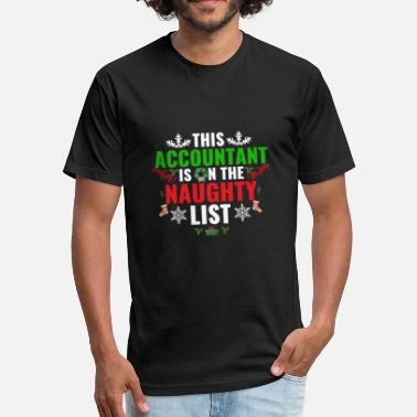 Naughty List Christmas Holidays This Accountant is on the Naughty list Christmas - Fitted Cotton/Poly T-Shirt by Next Level