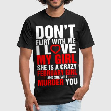 February Heart Month Love Dont Flirt with Me I Love My February Girl - Fitted Cotton/Poly T-Shirt by Next Level