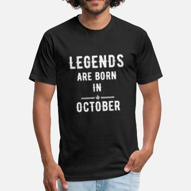 Legends Are Born In October October - Legends are born in October - Fitted Cotton/Poly T-Shirt by Next Level