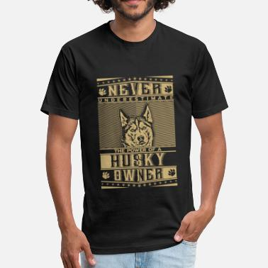 Huskystarcraft Husky owner's power - Never underestimate - Fitted Cotton/Poly T-Shirt by Next Level