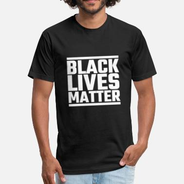 Black Matters Black Lives Matter - Black Lives Matter - Fitted Cotton/Poly T-Shirt by Next Level