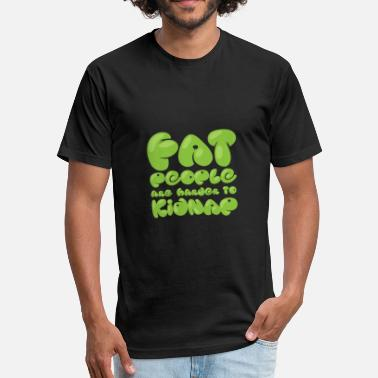 Harder Fat People are Harder to Kidnap | Sarcastig Quote - Fitted Cotton/Poly T-Shirt by Next Level