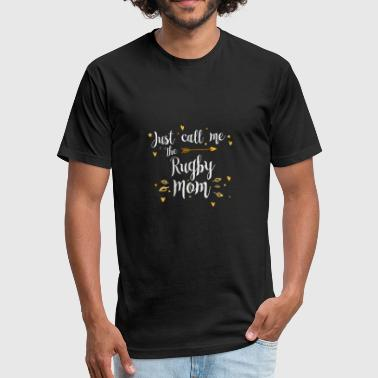 Just Sports Wear Just Call Me The Sports Rugby Mom funny gift - Fitted Cotton/Poly T-Shirt by Next Level