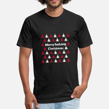 Fuck Merry Christmas merry fucking christmas - Fitted Cotton/Poly T-Shirt by Next Level