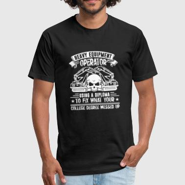 Heavy Equipment Operator Clothes Heavy equipment operator - heavy equipment opera - Fitted Cotton/Poly T-Shirt by Next Level