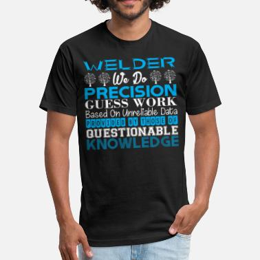 Unreliable Welder Do Precision Work Unreliable Data - Fitted Cotton/Poly T-Shirt by Next Level
