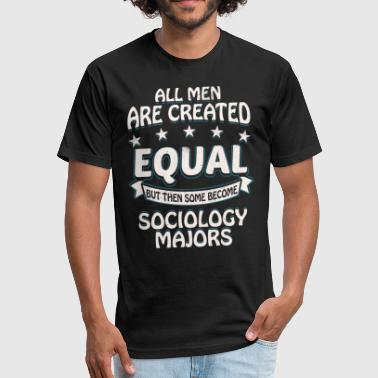 Sociology Majors Some Men Become Sociology Majors - Fitted Cotton/Poly T-Shirt by Next Level