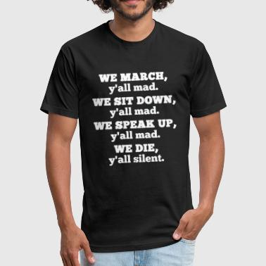 March Or Die We March Y'all Mad We Sit Down We Speak Up We Die - Fitted Cotton/Poly T-Shirt by Next Level