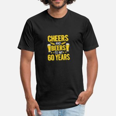 To My 60 Years (Gift) Cheers and beers to my 60 years - Fitted Cotton/Poly T-Shirt by Next Level