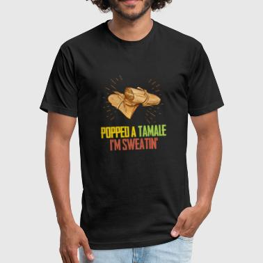 Popped A Tamale I'm Sweatin - Fitted Cotton/Poly T-Shirt by Next Level