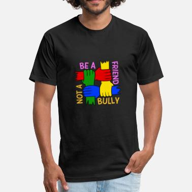 Anti-bullying Funny Be A Friend Not A Bully Spread Love Stop Bullying - Fitted Cotton/Poly T-Shirt by Next Level