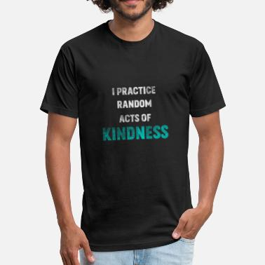 Practice Kindness I Practice Random Act Of Kindness Anti-Bullying - Fitted Cotton/Poly T-Shirt by Next Level