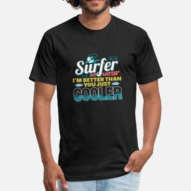 Cool Surfer Surfers Are Cool - Fitted Cotton/Poly T-Shirt by Next Level