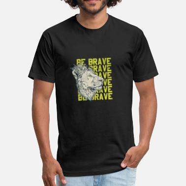 Brave Lion Lion - Be Brave - Fitted Cotton/Poly T-Shirt by Next Level