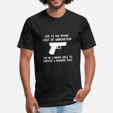 Ammunition due to the rising cost of ammunition - Fitted Cotton/Poly T-Shirt by Next Level