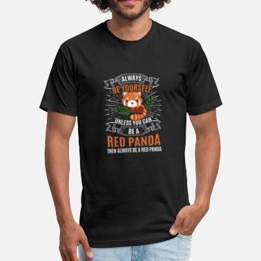 Red Panda Alway Be Yourself Red Panda Unless You Can Be - Fitted Cotton/Poly T-Shirt by Next Level
