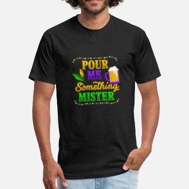 Pour Pour Me Something Mister Mardi Gras Gift - Fitted Cotton/Poly T-Shirt by Next Level