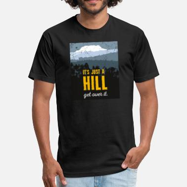 Over It's just a hill. Get over it. Motivation. - Fitted Cotton/Poly T-Shirt by Next Level