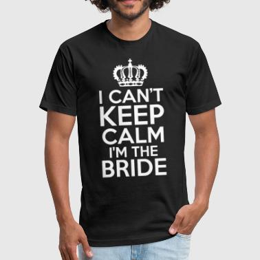 I Am The Bride I Cant Keep Calm I Am The Bride - Fitted Cotton/Poly T-Shirt by Next Level
