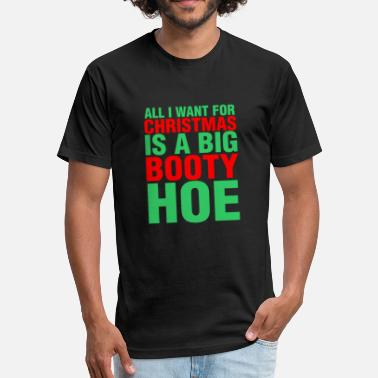 Booty Christmas All I Want For Christmas Is A Big Booty Hoe - Fitted Cotton/Poly T-Shirt by Next Level
