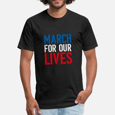 MARCH FOR OUR LIVES - Fitted Cotton/Poly T-Shirt by Next Level
