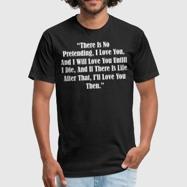 Ps I Love You There Is No Pretending I Love You I Will Love You - Fitted Cotton/Poly T-Shirt by Next Level