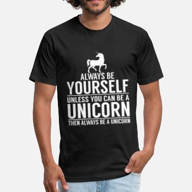 Funny Unicorn Always Be A Unicorn - Fitted Cotton/Poly T-Shirt by Next Level