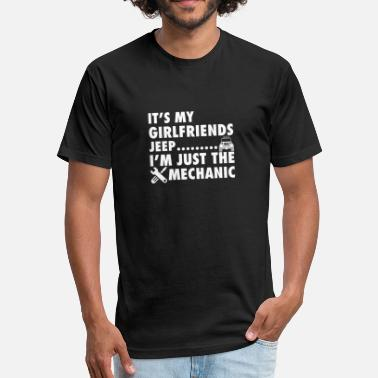 Jeep Mechanic It s My Girlfriend s Jeep I m Just The Mechanic - Fitted Cotton/Poly T-Shirt by Next Level