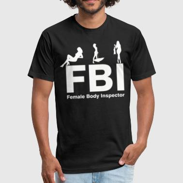 Female Body Inspector FBI Female Body Inspector - Fitted Cotton/Poly T-Shirt by Next Level