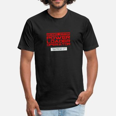 Loader Power Loader Operator - Fitted Cotton/Poly T-Shirt by Next Level