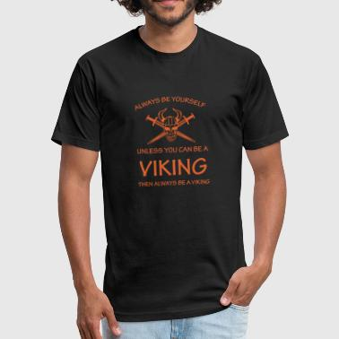 Always Be A Viking Funny - Fitted Cotton/Poly T-Shirt by Next Level