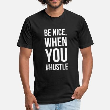 Thats Nice Be nice when you #hustle. Thats for you, Gary! Tee - Fitted Cotton/Poly T-Shirt by Next Level