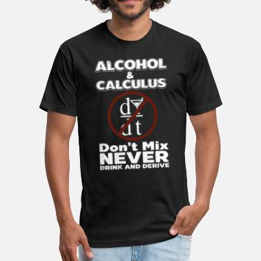 alcohol and calculus dont mix never drink and deri - Fitted Cotton/Poly T-Shirt by Next Level