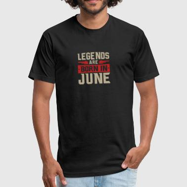Born In June Legends Are Born in June - Fitted Cotton/Poly T-Shirt by Next Level