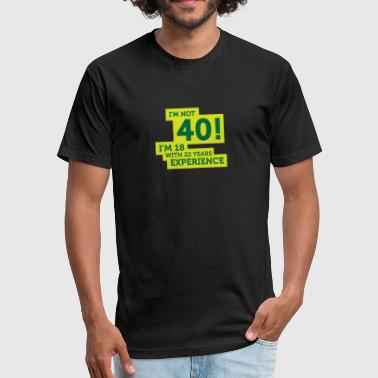 40 Years? I'm 18 With 22 Years Experience! - Fitted Cotton/Poly T-Shirt by Next Level