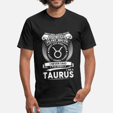 I Never Said I Was Perfect I Am A Taurus good heart filthy mouth i never said i was perfect - Fitted Cotton/Poly T-Shirt by Next Level