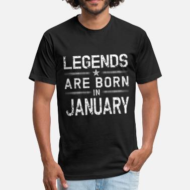 Birthday In January Legends Born In January | January Birthday - Fitted Cotton/Poly T-Shirt by Next Level